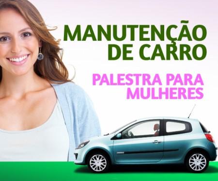 Manutenção de carros. Palestra para mulheres!!!